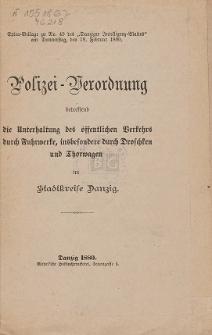 Polizei-Verordnung betreffend die Unterhaltung des öffentlichen Verkehrs durch Fuhrwerke, insbesondere durch Droschken und Thorwagen im Stadtkreise Danzig