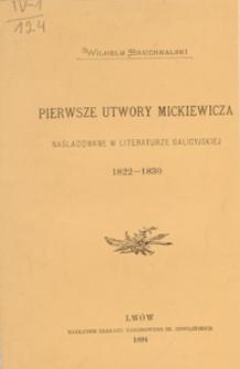 Pierwsze utwory Mickiewicza : naśladowane w literaturze galicyjskiej : 1822-1830