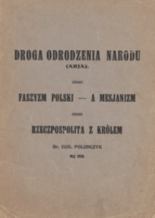 Droga odrodzenia narodu : (Arja) ; Faszyzm polski - a mesjanizm ; Rzeczpospolita z królem