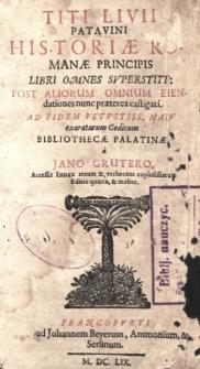 Historiæ Romanæ principis libri omnes superstite : post aliorum omnium emendationes nunc præterea castigati : ad fidem vetustiss, manu exoratorum codicum Bibliothecæ Palatinæ