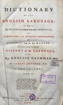 A dictionary of the English language : in which the words are deduced from their originals, and illustrated in their different significations by examples from the best writers to which are prefixed, history of the language, and an English grammar : in two volumes. Vol. 2