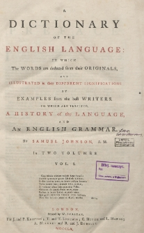A dictionary of the English language : in which the words are deduced from their originals, and illustrated in their different significations by examples from the best writers to which are prefixed, history of the language, and an English grammar : in two volumes. Vol. 1
