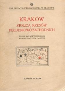 Kraków stolicą kresów południowo-zachodnich : studja nad nowym podziałem administracyjnym państwa