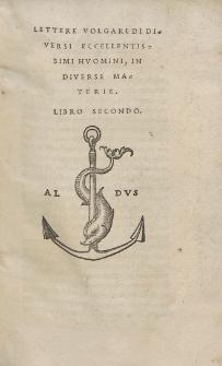 Lettere Volgari Di Diversi Nobilissimi Hvomini Et Eccellentissimi Ingegni Scritte In Diverse Materie. L. 1-2
