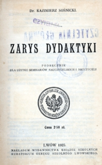 Zarys dydaktyki : podręcznik dla użytku seminariów nauczycielskich i nauczycieli