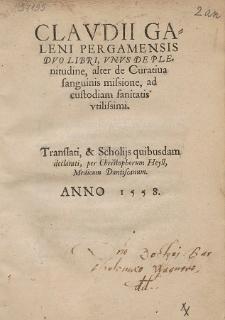 Clavdii Galeni Pergamensis Dvo Libri : Vnvs De Plenitudine, alter de Curatiua sanguinis missione, ad custodiam sanitatis vtilissimi