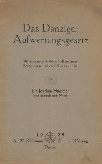 Das Danziger Aufwertungsgesetz vom 7. April 1925 : mit gemeinverständlichen Erläuterungen, Beispielen, einer Kurstabelle und einem Anhang über die Aufwertungsansprüche der Danziger Staatsangehörigen in Polen