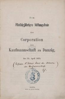 Zum Fünfzigjährigen Stiftungsfeste der Corporation der Kaufmannschaft zu Danzig den 25. April 1872