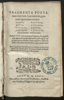 Fragmenta Poetarum veterum Latinorum, quorum opera non extant: Enni, Accii, Lvcilii, Laberii, Pacvvii, Afranii, Naevii, Caecilii [...]