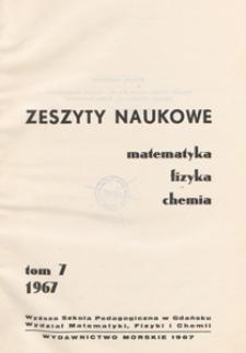 Zeszyty Naukowe. Matematyka, Fizyka, Chemia : Wyższa Szkoła Pedagogiczna w Gdańsku. Wydział Matematyki, Fizyki i Chemii, T. 7 (1967)