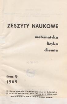 Zeszyty Naukowe. Matematyka, Fizyka, Chemia : Wyższa Szkoła Pedagogiczna w Gdańsku. Wydział Matematyki, Fizyki i Chemii, T. 9 (1969)