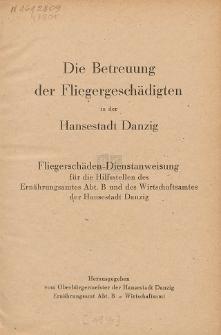 Die Betreuung der Fliegergeschädigten in der Hansestadt Danzig : Fliegerschäden-Dienstanweisung für die Hilfsstellen des Ernährungsamtes Abt. B und des Wirtschaftsamtes der Hansestadt Danzig