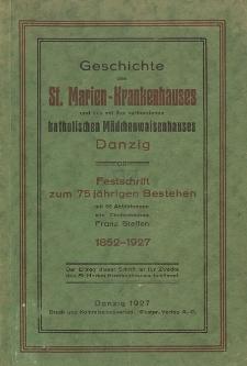 Geschichte des St. Marien-Krankenhauses und des mit ihm verbundenen katholischen Mädchenwaisenhauses Danzig : Festschrift zum 75 jährigen Bestehen : mit 56 Abbildungen : 1852-1927