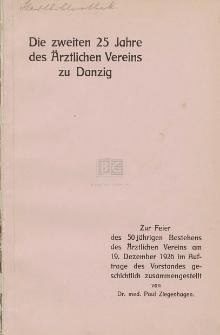 Die zweiten 25 Jahre des Ärztlichen Vereins zu Danzig : zur Feier des 50 jährigen Bestehens des Ärztlichen Vereins am 19. Dezember 1926 : im Auftrage des Vorstandes geschichtlich