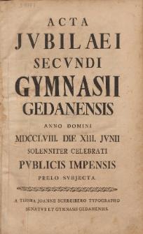 Acta Jvbilaei Secvndi Gymnasii Gedanensis Anno Domini MDCCLVIII. Die XIII. Jvnii Solenniter Celebrati Pvblicis Impensis Prelo Svbjecta. P. 1-2