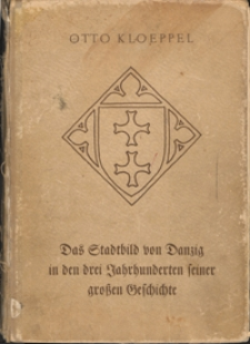 Das Stadtbild von Danzig in drei Jahrhunderten seiner großen Geschichte