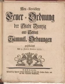 Neu-Revidirte Feuer-Ordnung der Stadt Dantzig aus Schluss Sämmtl. Ordnungen publiciret den 9. Junii Anno 1777