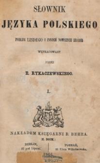 Słownik języka polskiego podług Lindego i innych nowszych źródeł. T. 1 / wypracowany przez E. Rykaczewskiego