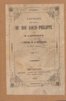 L'Europe depuis l'avénement du roi Louis-Philippe : pour faire suite a l'histoire de la restauration du même auteur. T. 15