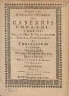 Nuptiis Nobiliss: Sponsor: Dn: Casparis Cunradi Vratislav: [...] Et Christianae Tilesiae, Virginis Lectiss: XV. Maij, A. Sal. M. DC. VII. Bregæ Siles: Felici Fatorum Auspicio Celebrandis