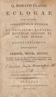 Q. Horatii Flacci eclogae : cum selectis scholiastarum veterum et Guiliemi Baxteri, Matthiae Gesneri et Car. Zeunii annotationibus