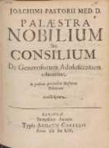 Joachimi Pastorii Med. D. Palæstra Nobilium seu Consilium De Generosorum Adolescentum educatione : in gratiam quorundam Illustrium Polonorum conscriptum