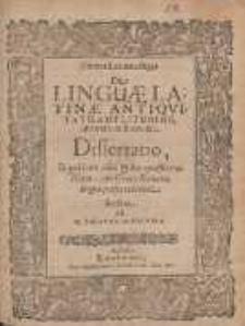 Contra Latiomastiges De Linguæ Latinæ Antiqvitate, Amplitudine, ubertate, utilitate, &c. Dissertatio [...]