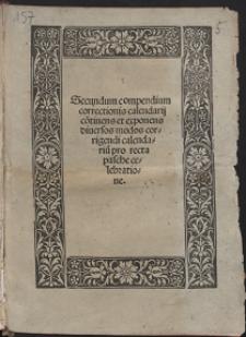 Secundum compendium correctionis calendarij co[n]tinens et exponens diuersos modos corrigendi calendariu[m] pro recta pasche celebratione