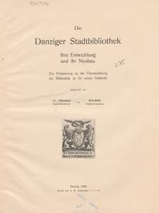 Die Danziger Stadtbibliothek : ihre Entwicklung und ihr Neubau : zur Erinnerung an die Übersiedelung der Bibliothek in ihr neues Gebäude
