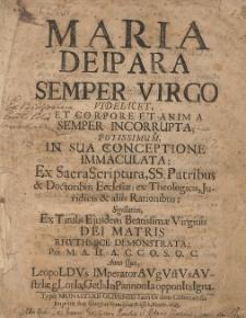 Maria Deipara Semper Virgo : Videlicet, Et Corpore Et Anima Semper Incorrupta; Potissimum In Sua Conceptione Immaculata [...]