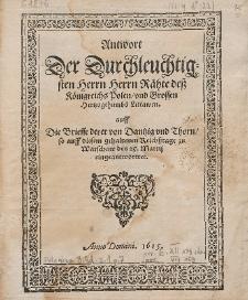 Antwort Der Durchleuchtigsten Herrn Herrn Rähte deß Königreichs Polen, vnd Grossen Hertzogthumbs Littawen. auff Die Brieffe derer von Dantzig vnd Thorn, so auff diesem gehaltenen Reichßtage zu Warschaw den 25. Martij eingeantworttet