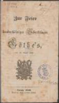 Zur Feier des hundertjährigen Geburtstages Göthe`s, den 28. August 1849