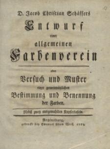 Jacob Christian Schaffers Entwurf einer allgemeinen Farbenverein oder Versuch und Muster einer gemeinnutzlichen Bestimmung und Benennung der Farben