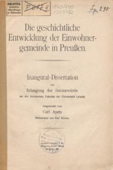 Die geschichtliche Entwicklung der Einwohnergemeinde in Preussen : Inaugural-Dissertation zur Erlangung der Doktorwürde bei der Juristischen Fakultät der Universität Leipzig