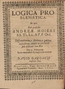 Logica Problematica. In qua Sub præsidio Andreæ Hoieri [...] Disputationem Sextam publicæ disquisitioni subijcit & pro virili sua defendet cum Deo [...]