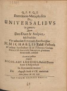 Exercitatio Metaphysica De Universalibvs in genere Quam Deo Duce & Auspice sub Præsidio [...] Michaelis Falck [...]