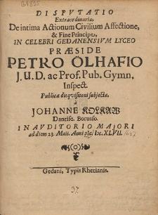 Dispvtatio Extraordinaria, De intima Actionum Civilium Affectione, & Fine Principe, [...] Præside Petro Ölhafio [...] Publicæ disqvisitioni subjecta, a Johanne Kolkaw [...]