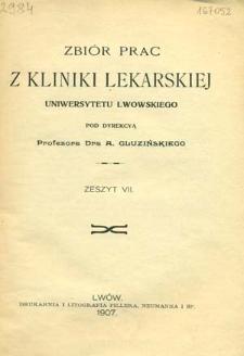 Zbiór prac z kliniki lekarskiej Uniwersytetu Lwowskiego : Z. 7 / pod dyrekcyą A. Gluzińskiego
