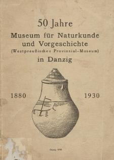 50 Jahre Museum für Naturkunde und Vorgeschichte (Westpreußisches Provinzial-Museum) in Danzig : 1880-1930