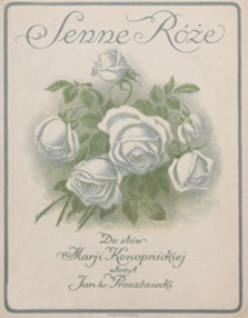 Senne róże : [pieśń na głos wysoki z tow. fortepianu] / do słów Marji Konopnickiej