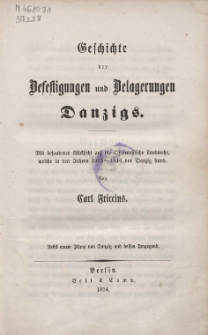 Geschichte der Befestigungen und Belagerungen Danzigs : mit besonderer Rücksicht auf Ostpreussische Landwehr, welche in den Jahren 1813-1814 vor Danzig stand