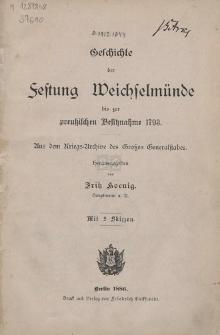 Geschichte der Festung Weichselmünde bis zur preußischen Besitznahme 1793 : aus dem Kriegs-Archive des Großen Generalstabes