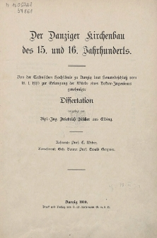 Der Danziger Kirchenbau des 15. und 16. Jahrhunderts : von der Technischen Hochschule zu Danzig laut Senatsbeschluß vom 18. I. 1910 zur Erlangung der Würde eines Doktor- Jngenieurs genehmigte Dissertation