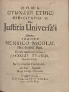 Gymnasii Ethici Exercitatio V. : Justitia Universali Qvam Præside Henrico Nicolai [...]