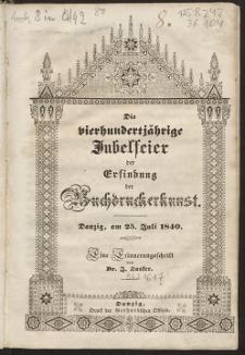Die vierhundertjährige Jubelfeier der Erfindung der Buchdruckerkunst : Danzig, am 25. Juli 1840 : eine Erinnerungsschrift