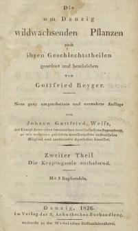 Die um Danzig wildachsenden Pflaznzen : nach ihren Geschlechtstheilen und beschrieben. T. 2, Die Kryptogamie enthaltend /