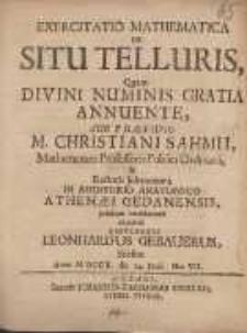 Exercitatio Mathematica de Situ Telluris, Quam [...] Sub Præsidio M. Christiani Sahmii [...] In [...] Athenæi Gedanensis publicæ ventilationi exponet Respondens Leonhardus Gebauerus [...].