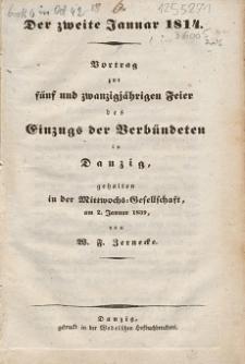 Der zweite Januar 1814 : Vortrag zur fünf und zwanzigjähriger Feier des Einzugs der Verbündeten in Danzig, gehalten in der Mittwochs-Gesellschaft am 2. Januar 1839