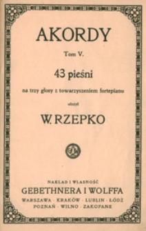 Akordy : tom 5 : 43 pieśni (nr 171-213) na 3 głosy (żeńskie a cappella lub) z towarzyszeniem fortepianu / ułożył W. Rzepko
