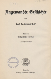 Angewandte Geschichte. Bd. 4, Weltgeschichte der Lüge / von Heinrich Wolf.